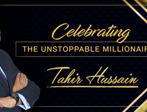 Celebrating: The Unstoppable Millionaire – Tahir Hussain