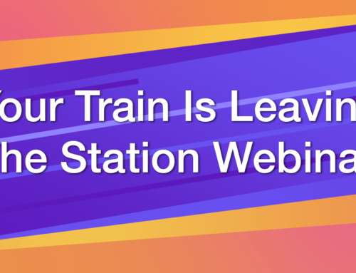 Your train is leaving the station Webinar